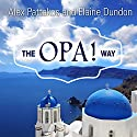 The OPA! Way: Finding Joy & Meaning in Everyday Life & Work Audiobook by Elaine Dundon, Alex Pattakos Narrated by Tom Perkins
