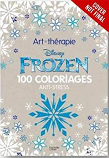 Art Of Coloring Disney Frozen 100 Images To Inspire Creativity And Relaxation Therapy