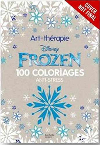 Art Of Coloring Disney Frozen 100 Images To Inspire Creativity And Relaxation Therapy Catherine Saunier Talec Anne Le Meur 9781484757390