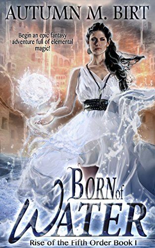 Born of Water: Elemental Magic & Epic Fantasy Adventure (The Rise of the Fifth Order Book 1)