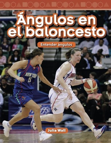 Teacher Created Materials - Mathematics Readers: Ángulos en el baloncesto (Basketball Angles) - Entender ángulos (Understanding Angles) - Grade 5 - Guided Reading Level S