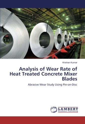 Analysis of Wear Rate of Heat Treated Concrete Mixer Blades: Abrasive Wear Study Using Pin-on-Disc (Heat Treated Pin)