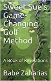Sweet Sue's Game-Changing Golf Method: A Book of Revelations