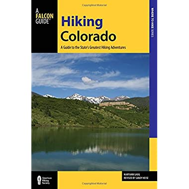 Hiking Colorado: A Guide To The State's Greatest Hiking Adventures (State Hiking Guides Series)