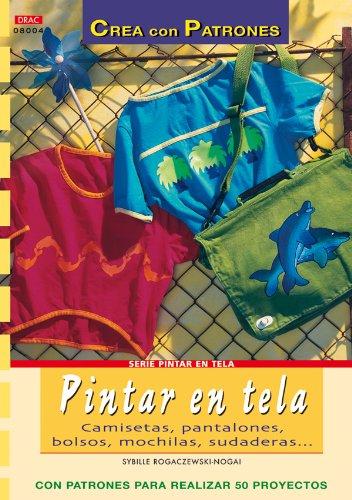 Serie Pintar en Tela nº 4. PINTAR EN TELA. CAMISETAS, PANTALONES, BOLSOS, MOCHILAS... (Spanish) Paperback – 2013