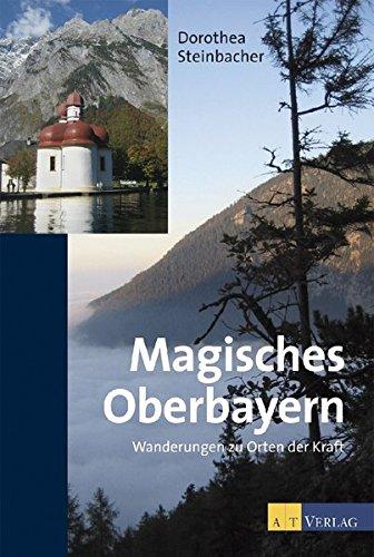 Magisches Oberbayern - Wanderungen zu Orten der Kraft Taschenbuch – September 2012 Dorothea Steinbacher AT Verlag 3038007366 Deutschland