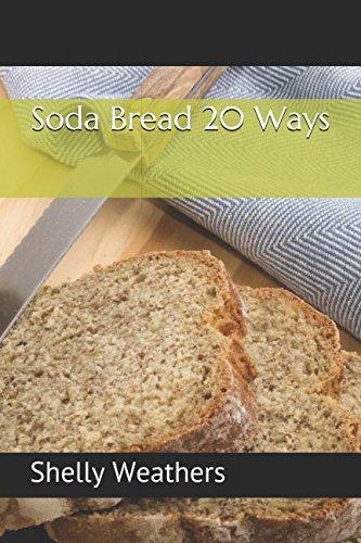 Soda Bread 20 Ways by Shelly K. Weathers