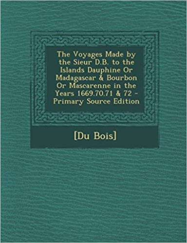 Lataa ilmainen online-äänikirja The Voyages Made by the Sieur D.B. to the Islands Dauphine or Madagascar & Bourbon or Mascarenne in the Years 1669.70.71 & 72 - Primary Source Edition by Du Bois] ePub