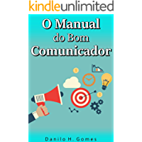 O Manual do Bom Comunicador: Como obter excelência na arte de se comunicar