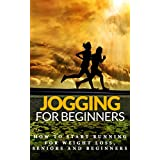 Jogging: for beginners - How to start Running for Weight Loss, Seniors and Beginners (Running for beginners - Running for Health - Running Basics Book 1)
