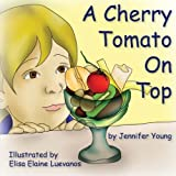 A Cherry Tomato on Top, Jennifer Young, 0991323106