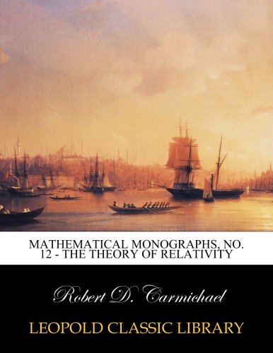 Mathematical monographs, No. 12 - The theory of relativity ebook