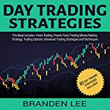 Day Trading Strategies: This Book Includes - Forex Trading: Proven Forex Trading Money Making Strategy, Trading Options: Advanced Trading Strategies and Techniques