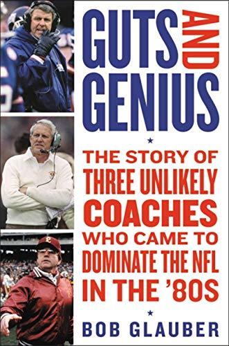 Book Cover: Guts and Genius: The Story of Three Unlikely Coaches Who Came to Dominate the NFL in the '80s