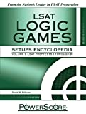 1: The PowerScore LSAT Logic Games Setups Encyclopedia (Powerscore Test Preparation)