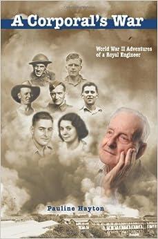 A Corporal's War: World War II Adventures of a Royal Engineer