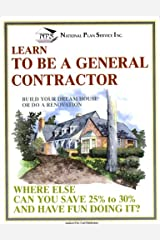 Learn To Be A General Contractor: Build Your Dream House Or Do A Renovation Paperback