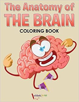 The Anatomy of the Brain Coloring Book: Activibooks for Kids ...