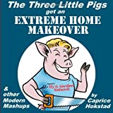 The Three Little Pigs Get an Extreme Home Makeover and Other Modern Mash-Ups, Caprice Hokstad, 1492751030