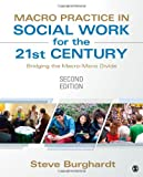 Macro Practice in Social Work for the 21st Century : Bridging the Macro-Micro Divide, Burghardt, Stephen (Steve) F., 1452257450