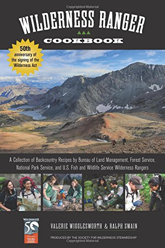 Wilderness Ranger Cookbook: A Collection of Backcountry Recipes by Bureau of Land Management, Forest Service, National Park Service, and U.S. Fish and Wildlife Service Wilderness Rangers