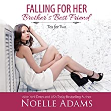 Falling for Her Brother's Best Friend: Tea for Two, Book 1 Audiobook by Noelle Adams Narrated by Pyper Down