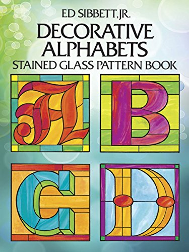 Decorative Alphabets Stained Glass Pattern Book (Dover Stained Glass (Glass Painting Book)