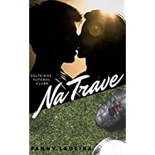 Na Trave (Solteiros Futebol Clube Livro 1)