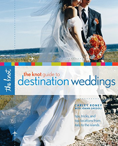 The Knot Guide to Destination Weddings: Tips, Tricks, and Top Locations from Italy to the Islands -