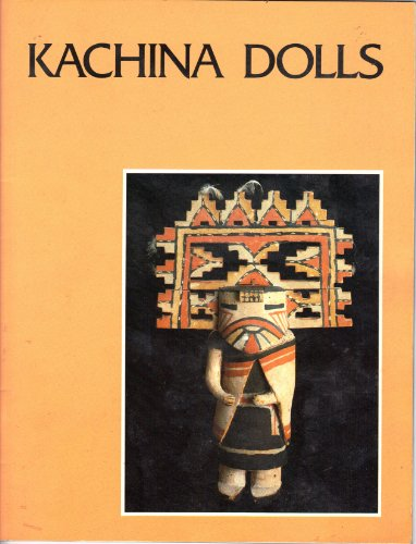 Kachina Dolls: Introduction to Hopi Kachinas, The Ceremonial Year, & Hopi Kachina Dolls (Vol. 54 No. 4 Plateau Series)