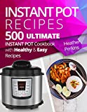 500 Instant Pot Recipes: Ultimate Instant Pot Cookbook with Healthy and Easy Recipes