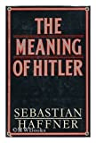 The Meaning of Hitler, Sebastian Haffner and Ewald Osers, 0297775723