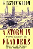 Front cover for the book A Storm in Flanders: The Ypres Salient, 1914-1918: Tragedy and Triumph on the Western Front by Winston Groom