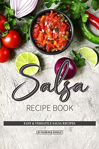 - Salsa Recipe Book: Easy & Versatile Salsa Recipes