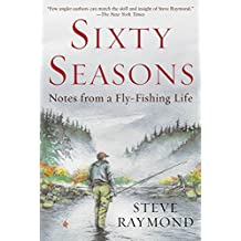 Sixty Seasons: Notes from a Fly-Fishing Life