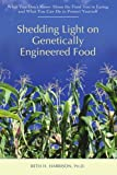 img - for Shedding Light on Genetically Engineered Food: What You Don? Know About the Food You?e Eating and What You Can Do to Protect Yourself by Beth Harrison (2007-11-13) book / textbook / text book