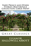 Fairy Prince and Other Stories Large Print, Eleanor Hallowell Abbott, 1493712411
