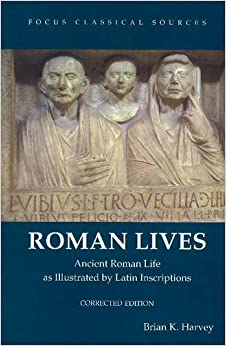 roman-lives-corrected-edition-ancient-roman-life-illustrated-by-latin-inscriptions-focus-classical-sources