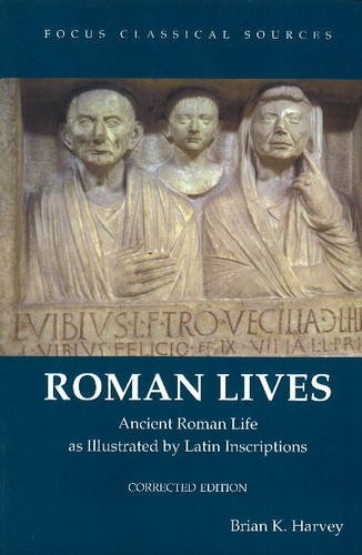 Roman Lives, Corrected Edition: Ancient Roman Life Illustrated by Latin Inscriptions (Focus Classical Sources)