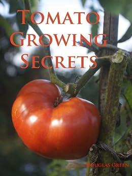 Tomato Growing Secrets Douglas Green ebook