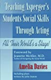 Teaching Asperger's Students Social Skills Through Acting, Amelia Davies, 1932565116