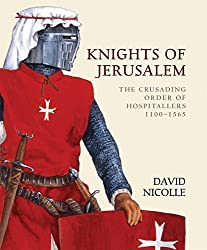 Knights of Jerusalem: The Crusading Order of Hospitallers 1100-1565 (World of the Warrior)