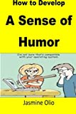 How to Develop A Sense of Humor