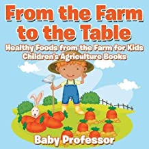 From the Farm to The Table, Healthy Foods from the Farm for Kids - Children's Agriculture Books