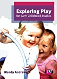 Exploring Play for Early Childhood Studies (Early Childhood Studies Series), Mandy Andrews, 0857256858