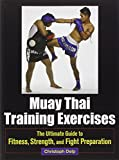 img - for Muay Thai Training Exercises: The Ultimate Guide to Fitness, Strength, and Fight Preparation book / textbook / text book