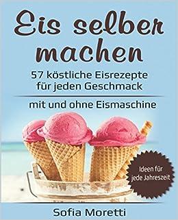 Eis Selber Machen 57 Köstliche Eisrezepte Für Jeden Geschmack Mit