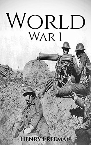 (World War 1: A History From Beginning to End)