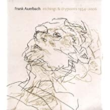 Frank Auerbach: Etchings and Drypoints 1954-2006
