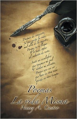 Poemas La Vida Misma (Spanish Edition): Nancy A. Castro: 9781463386924: Amazon.com: Books